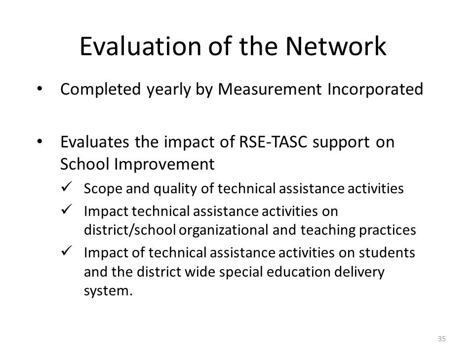 Evaluation of the Network Completed yearly by Measurement Incorporated Evaluates the impact of RSE-TASC support on School Improvement Scope and qualit
