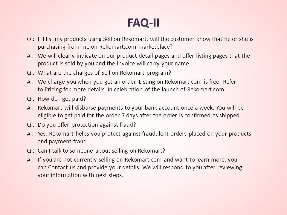 FAQ-II Q :If I list my products using Sell on Rekomart, will the customer know that he or she is purchasing from me on Rekomart.com marketplace.