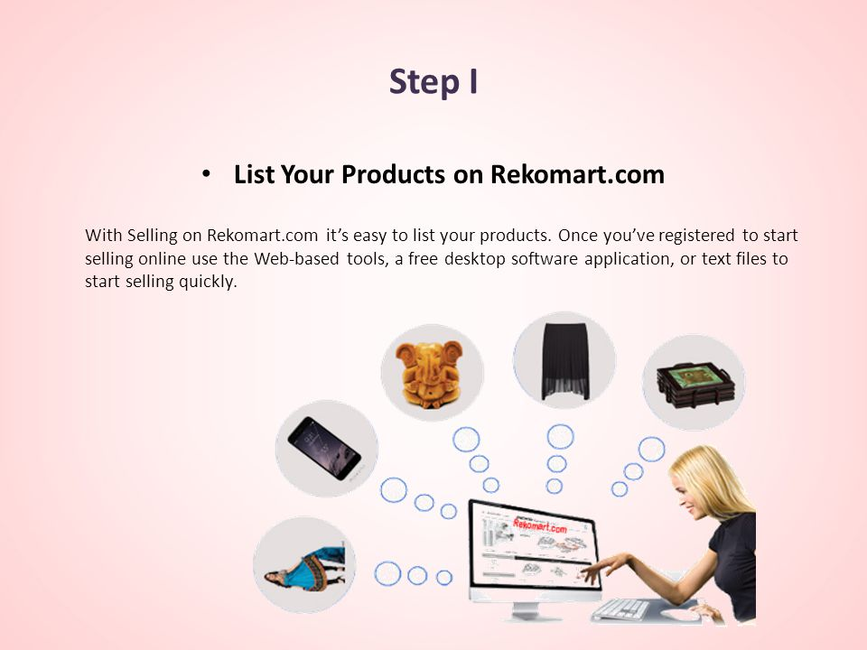 Step I List Your Products on Rekomart.com With Selling on Rekomart.com it's easy to list your products.