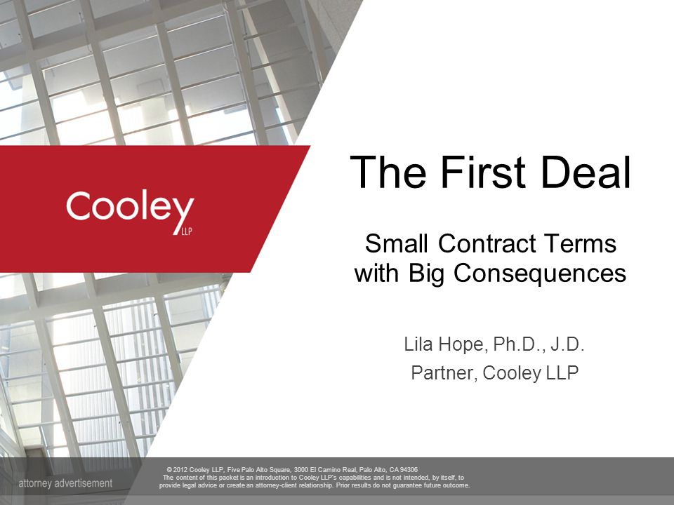 © 2012 Cooley LLP, Five Palo Alto Square, 3000 El Camino Real, Palo Alto, CA 94306 The content of this packet is an introduction to Cooley LLP's capabilities and is not intended, by itself, to provide legal advice or create an attorney-client relationship.