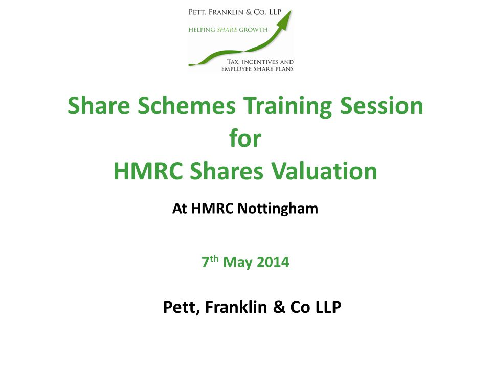 Share Schemes Training Session for HMRC Shares Valuation Pett, Franklin & Co LLP At HMRC Nottingham 7 th May 2014