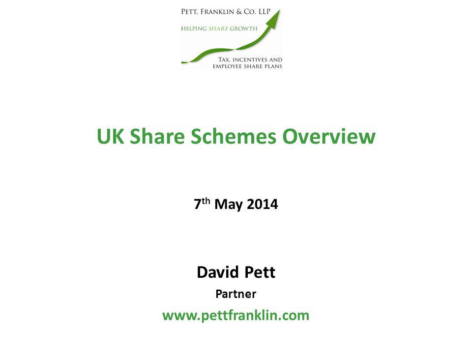 UK Share Schemes Overview David Pett Partner www.pettfranklin.com 7 th May 2014