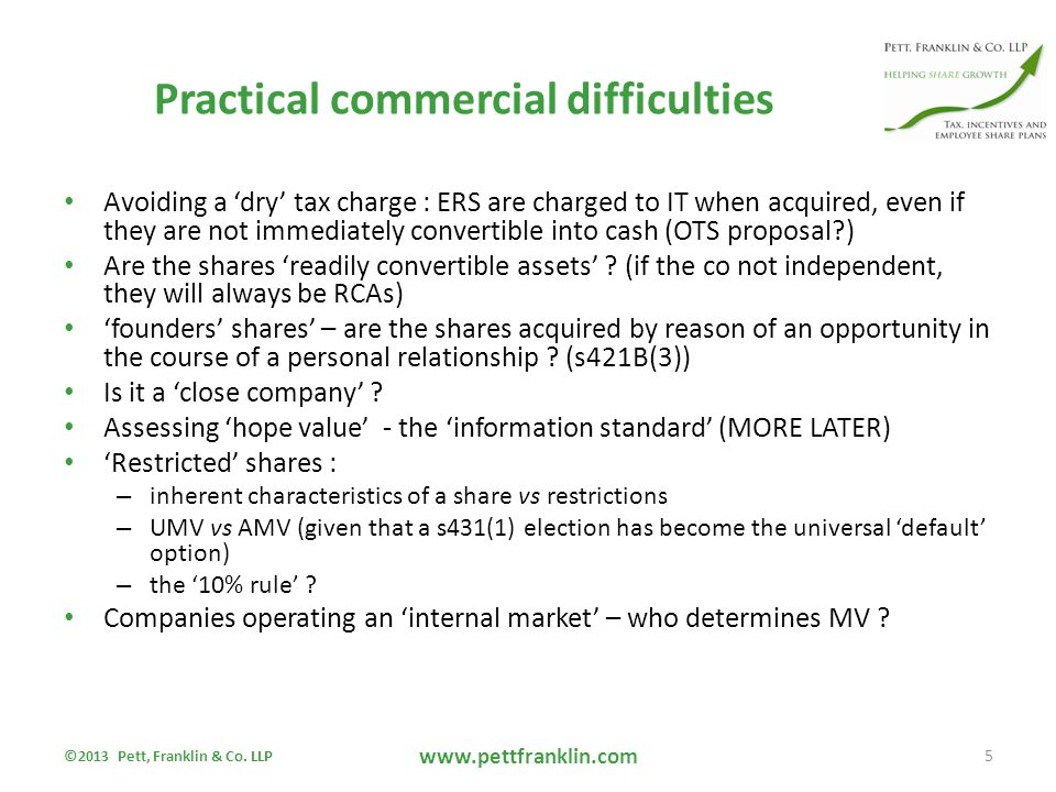 Practical commercial difficulties Avoiding a 'dry' tax charge : ERS are charged to IT when acquired, even if they are not immediately convertible into cash (OTS proposal ) Are the shares 'readily convertible assets' .