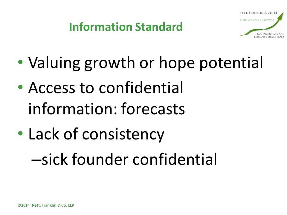 Information Standard Valuing growth or hope potential Access to confidential information: forecasts Lack of consistency – sick founder confidential ©2014 Pett, Franklin & Co.