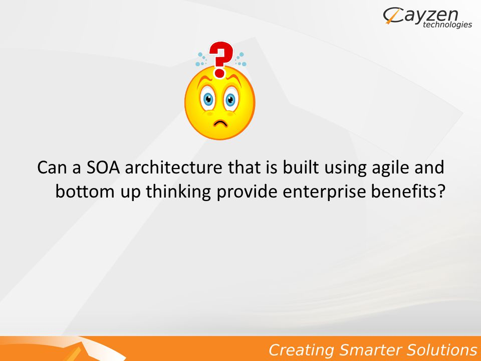 Can a SOA architecture that is built using agile and bottom up thinking provide enterprise benefits