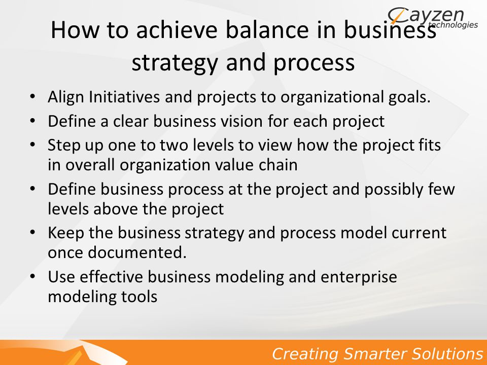 How to achieve balance in business strategy and process Align Initiatives and projects to organizational goals.
