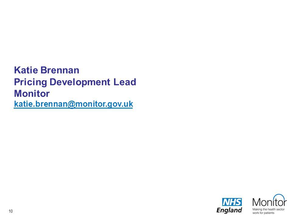 Katie Brennan Pricing Development Lead Monitor katie.brennan@monitor.gov.uk katie.brennan@monitor.gov.uk 10