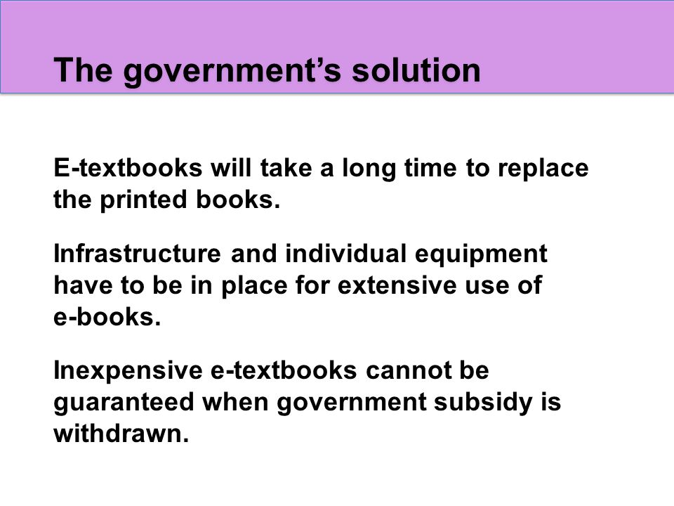 The government's solution E-textbooks will take a long time to replace the printed books.