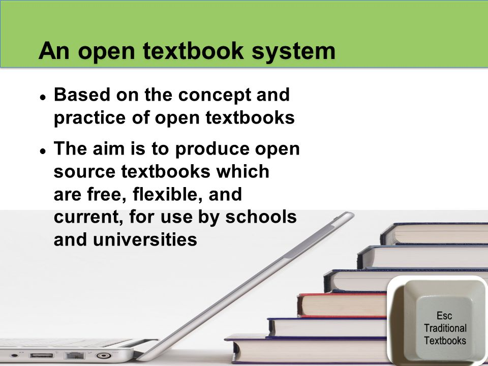 An open textbook system Based on the concept and practice of open textbooks The aim is to produce open source textbooks which are free, flexible, and current, for use by schools and universities