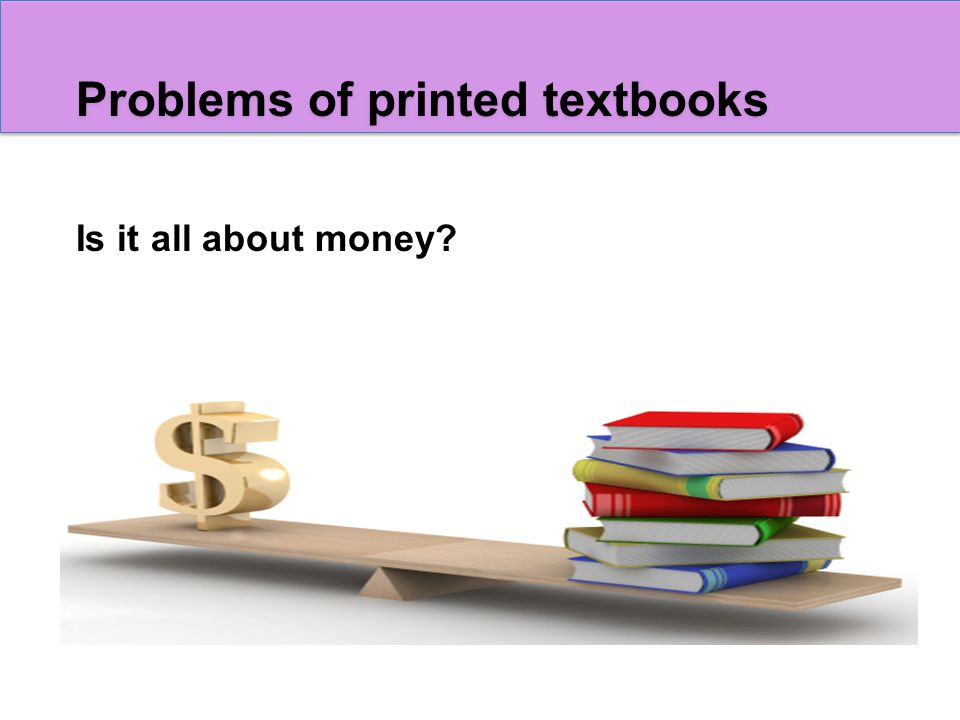 Problems of printed textbooks Is it all about money