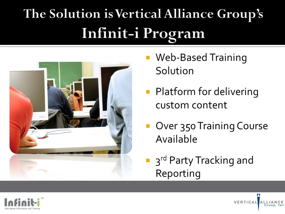  Web-Based Training Solution  Platform for delivering custom content  Over 350 Training Course Available  3 rd Party Tracking and Reporting