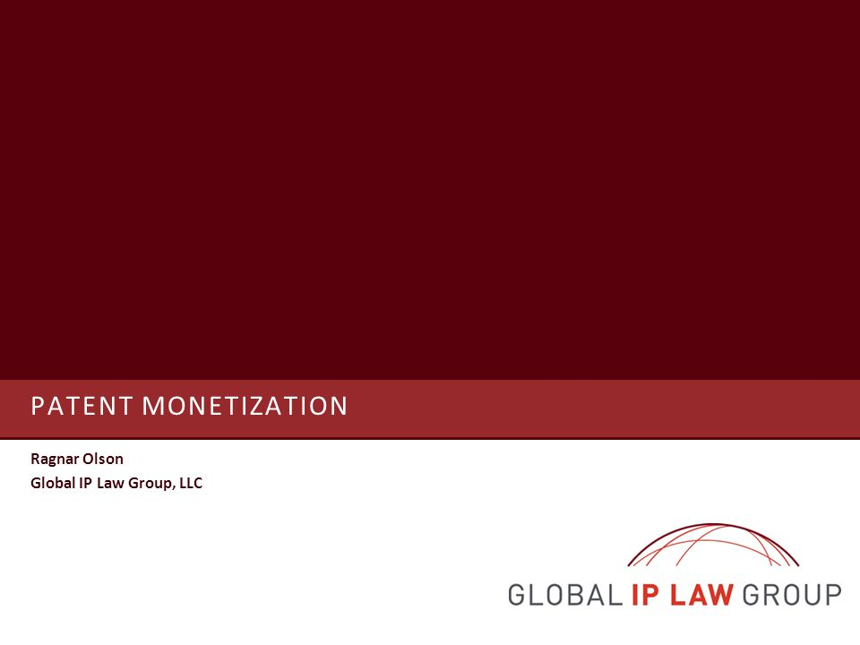 PATENT MONETIZATION Ragnar Olson Global IP Law Group, LLC