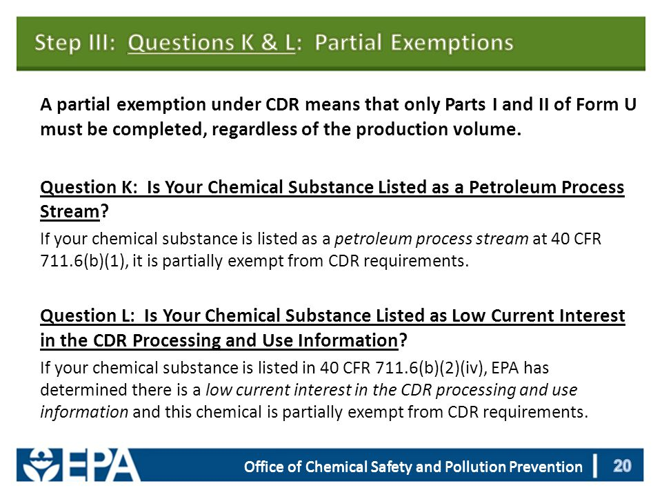 Office of Chemical Safety and Pollution Prevention A partial exemption under CDR means that only Parts I and II of Form U must be completed, regardless of the production volume.