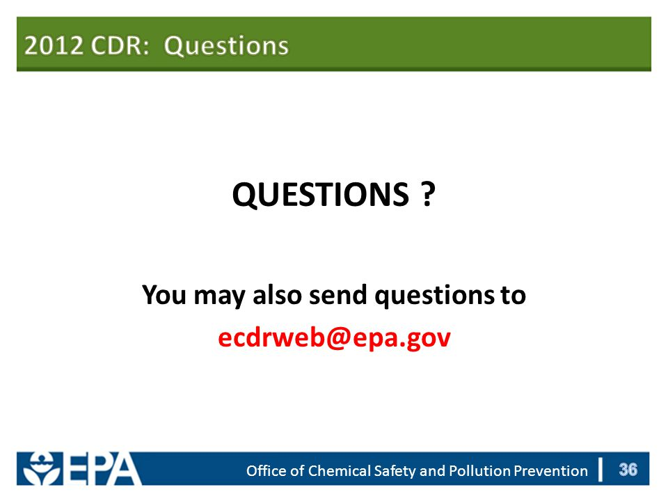 QUESTIONS You may also send questions to ecdrweb@epa.gov