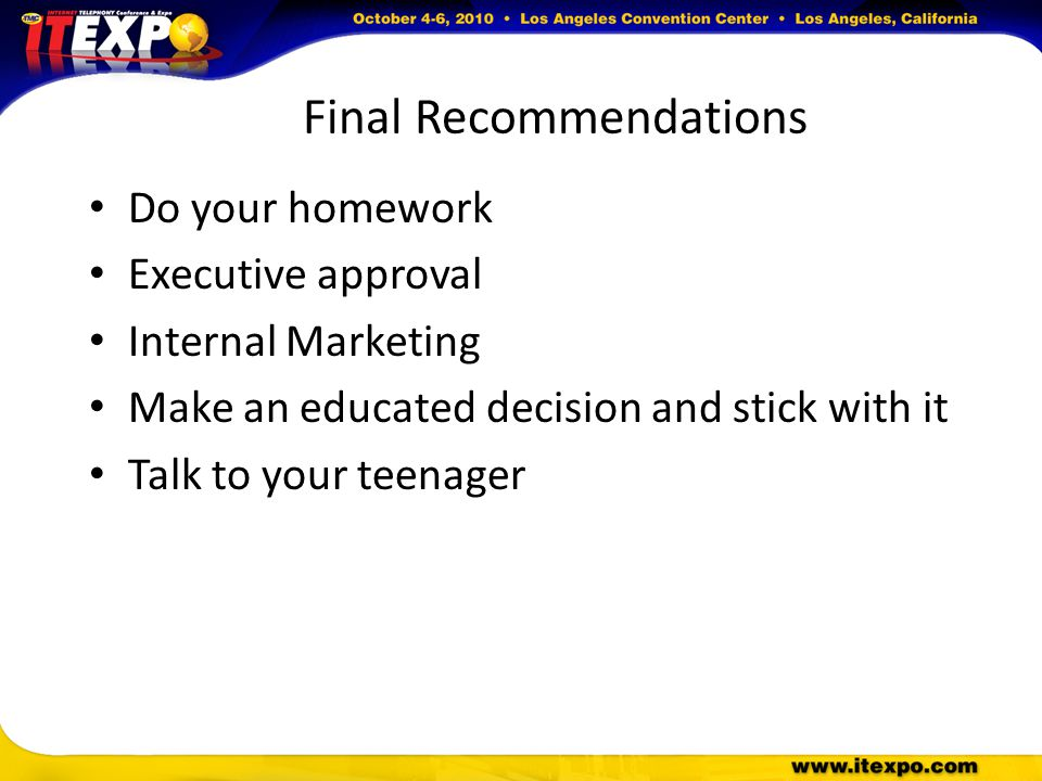 Final Recommendations Do your homework Executive approval Internal Marketing Make an educated decision and stick with it Talk to your teenager