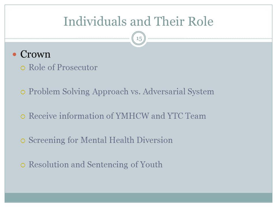 Individuals and Their Role Crown  Role of Prosecutor  Problem Solving Approach vs.