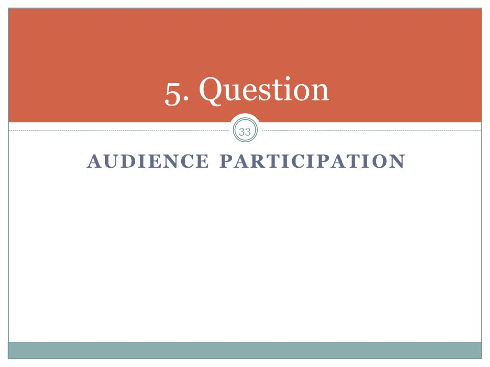 AUDIENCE PARTICIPATION 5. Question 33