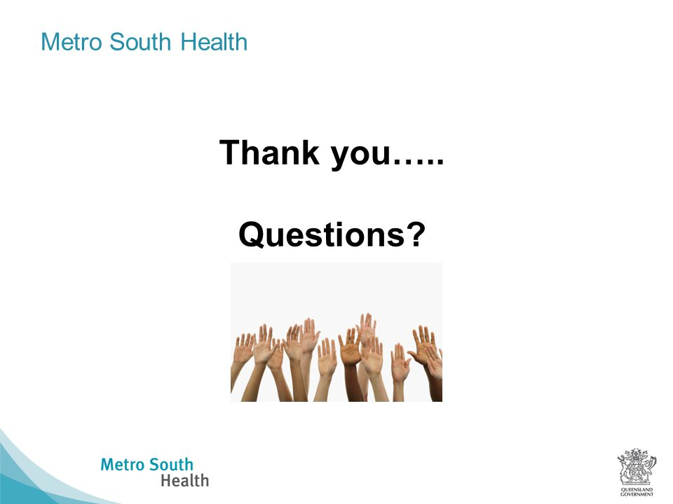 Metro South Health Thank you….. Questions