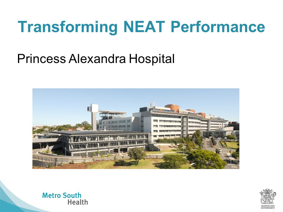 Transforming NEAT Performance Princess Alexandra Hospital