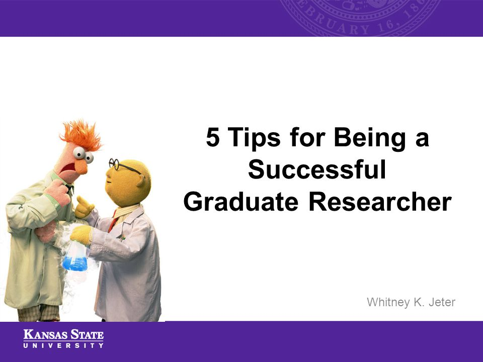 5 Tips for Being a Successful Graduate Researcher Whitney K. Jeter