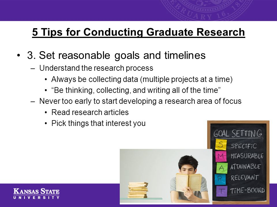 """3. Set reasonable goals and timelines –Understand the research process Always be collecting data (multiple projects at a time) """"Be thinking, collectin"""