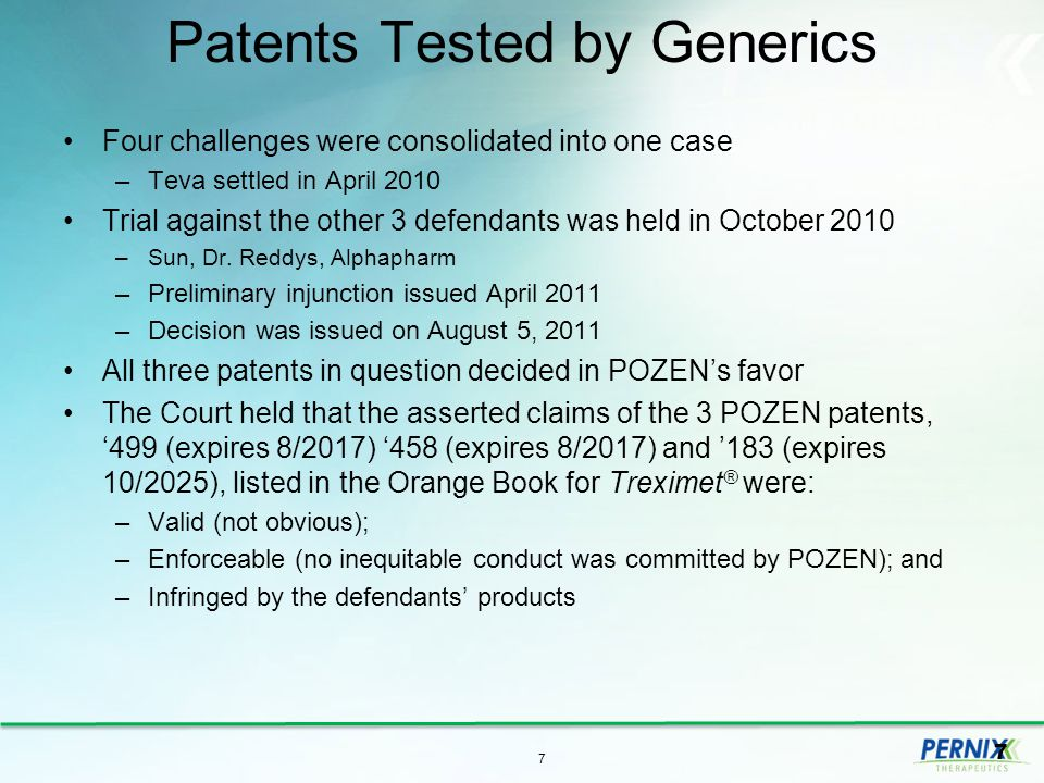 Patents Tested by Generics Four challenges were consolidated into one case –Teva settled in April 2010 Trial against the other 3 defendants was held in October 2010 –Sun, Dr.