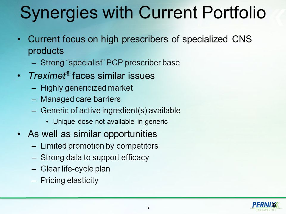 "Synergies with Current Portfolio Current focus on high prescribers of specialized CNS products –Strong ""specialist"" PCP prescriber base Treximet ® fac"