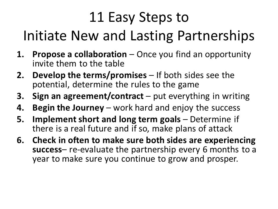 Partnership Value-Add Checklist (plan to assess in at least the first 2-3 meetings) Positive Reputations Successful Contracts Accessible Location (services more than products) Appealing Niche Certifications Memberships Past Performance Steady Growth