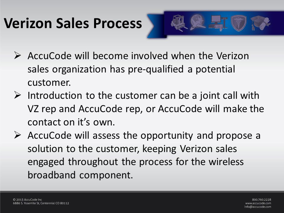 Verizon Sales Process  AccuCode will become involved when the Verizon sales organization has pre-qualified a potential customer.