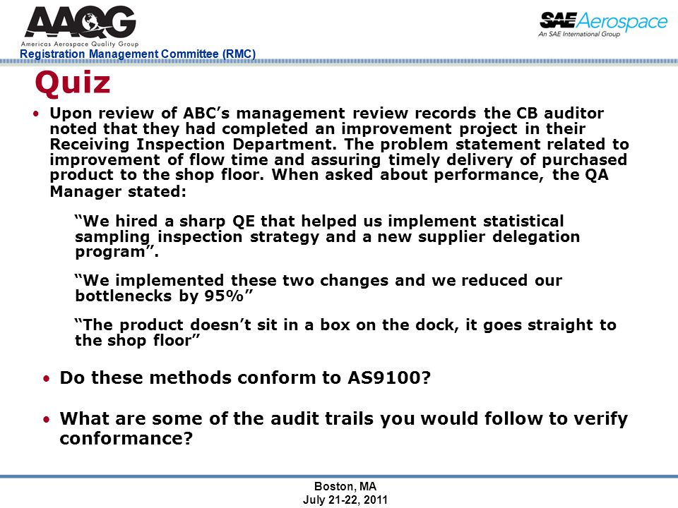 Registration Management Committee (RMC) Boston, MA July 21-22, 2011 Quiz Upon review of ABC's management review records the CB auditor noted that they had completed an improvement project in their Receiving Inspection Department.