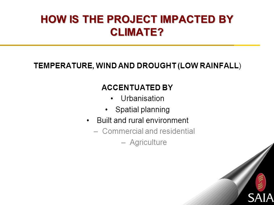 HOW IS THE PROJECT IMPACTED BY CLIMATE? TEMPERATURE, WIND AND DROUGHT (LOW RAINFALL) ACCENTUATED BY Urbanisation Spatial planning Built and rural envi