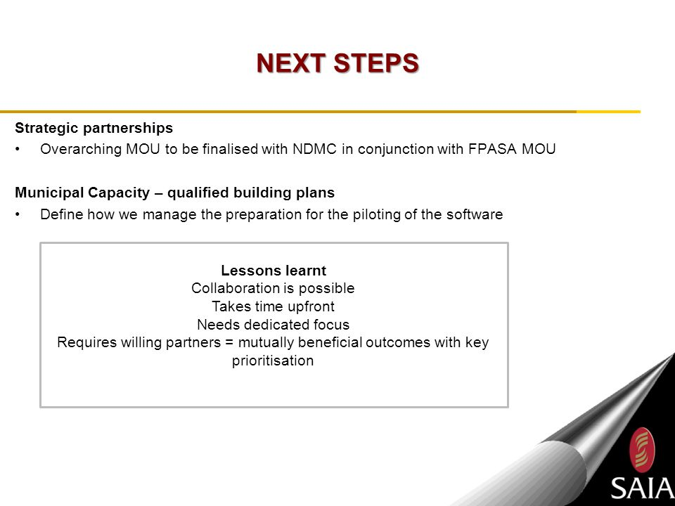 NEXT STEPS Strategic partnerships Overarching MOU to be finalised with NDMC in conjunction with FPASA MOU Municipal Capacity – qualified building plan