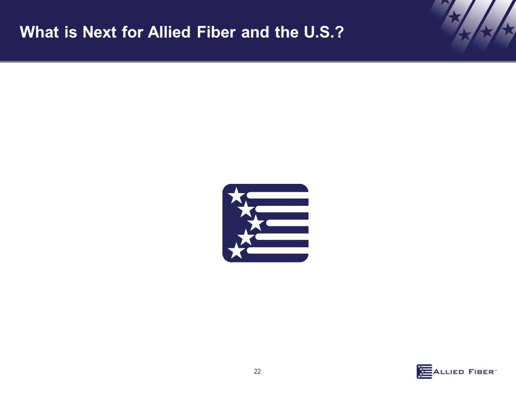 22 What is Next for Allied Fiber and the U.S.?