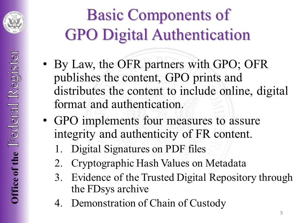 By Law, the OFR partners with GPO; OFR publishes the content, GPO prints and distributes the content to include online, digital format and authentication.