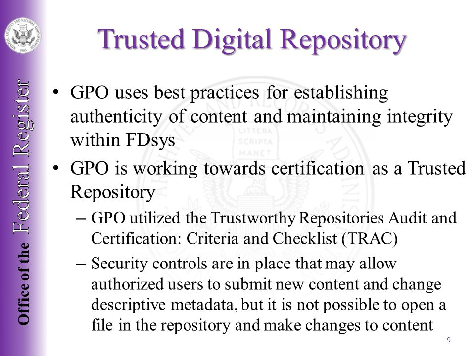 GPO provides a chain of custody Each significant event in the lifecycle of content is recorded in PREMIS metadata Records contain the content source, changes that have occurred since the content was created or acquired, and who has custody of the content Chain of Custody 10