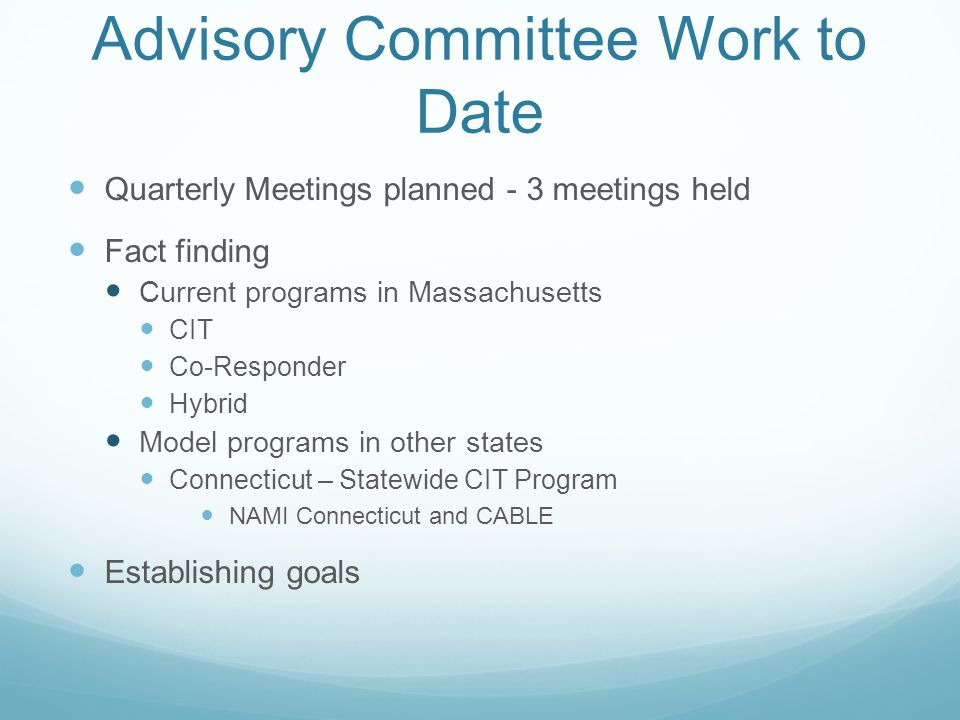 Advisory Committee Work to Date Quarterly Meetings planned - 3 meetings held Fact finding Current programs in Massachusetts CIT Co-Responder Hybrid Mo