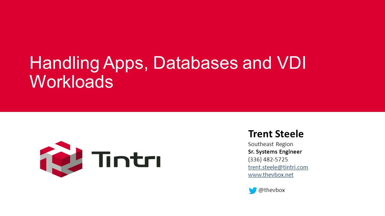Handling Apps, Databases and VDI Workloads Trent Steele Southeast Region Sr.
