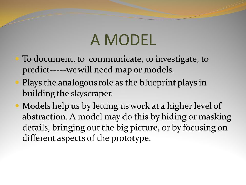 A MODEL To document, to communicate, to investigate, to predict-----we will need map or models.