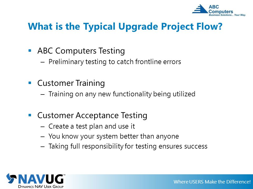 Where USERS Make the Difference. What is the Typical Upgrade Project Flow.