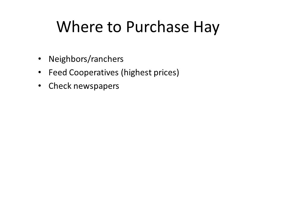 Where to Purchase Hay Neighbors/ranchers Feed Cooperatives (highest prices) Check newspapers