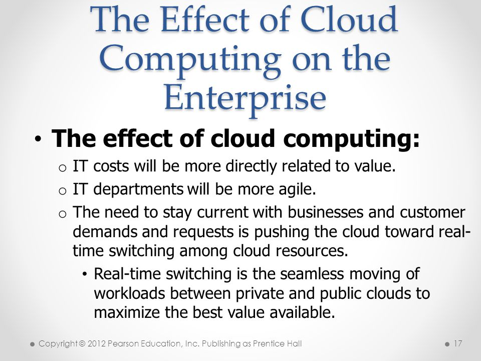 The Effect of Cloud Computing on the Enterprise The effect of cloud computing: o IT costs will be more directly related to value. o IT departments wil