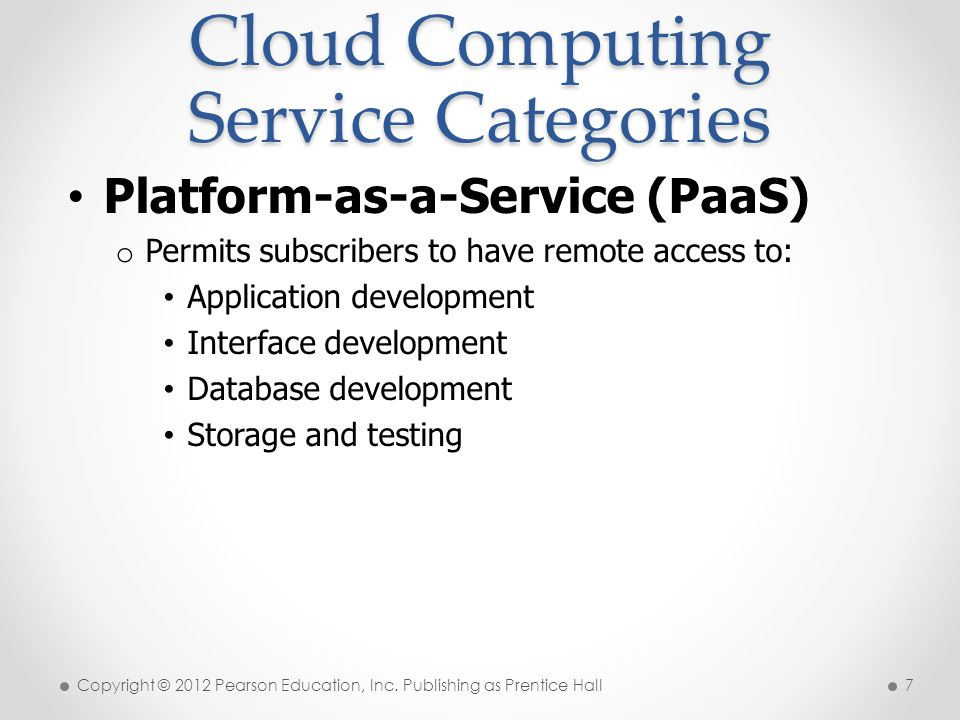Cloud Computing Service Categories Platform-as-a-Service (PaaS) o Permits subscribers to have remote access to: Application development Interface deve