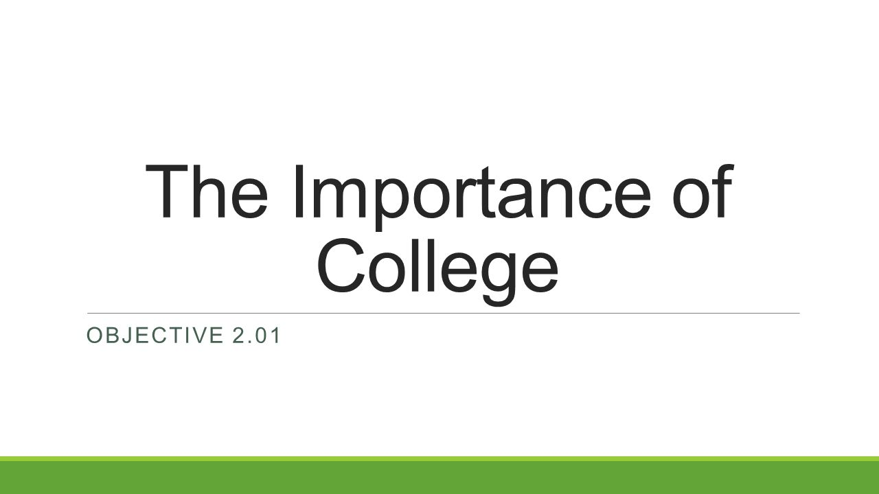 The Importance of College OBJECTIVE 2.01