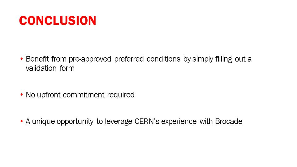 CONCLUSION Benefit from pre-approved preferred conditions by simply filling out a validation form No upfront commitment required A unique opportunity to leverage CERN's experience with Brocade