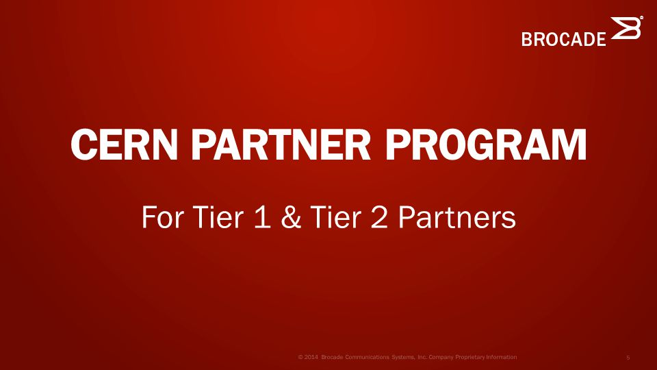 ® CERN PARTNER PROGRAM © 2014 Brocade Communications Systems, Inc.