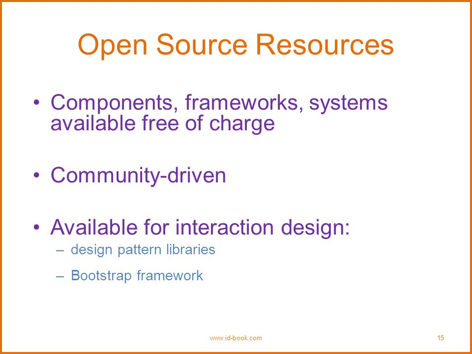 Open Source Resources Components, frameworks, systems available free of charge Community-driven Available for interaction design: –design pattern libraries –Bootstrap framework www.id-book.com15