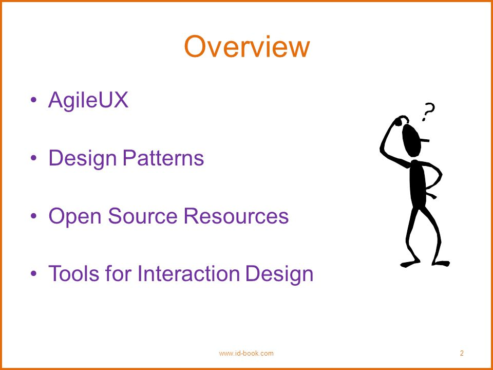 Overview AgileUX Design Patterns Open Source Resources Tools for Interaction Design www.id-book.com2