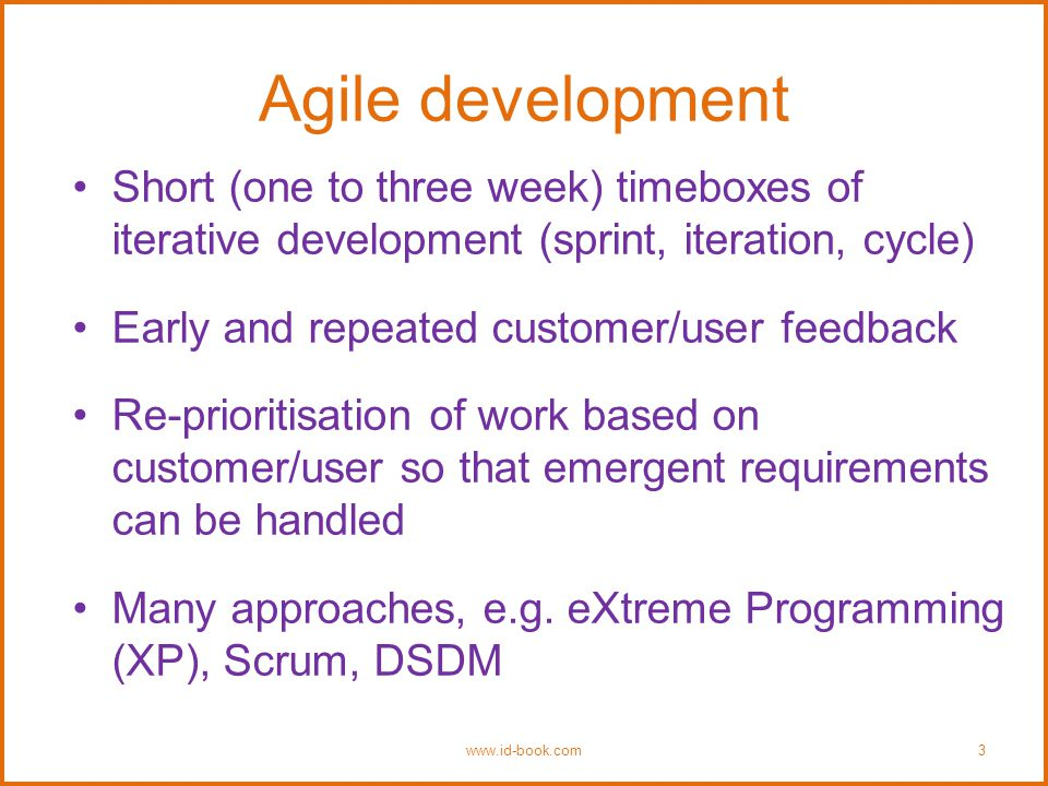 Agile development Short (one to three week) timeboxes of iterative development (sprint, iteration, cycle) Early and repeated customer/user feedback Re-prioritisation of work based on customer/user so that emergent requirements can be handled Many approaches, e.g.