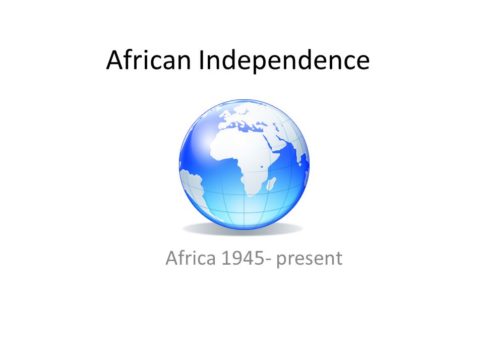 African Independence Africa 1945- present