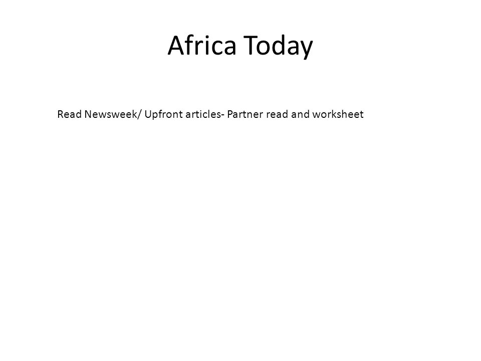Africa Today Read Newsweek/ Upfront articles- Partner read and worksheet